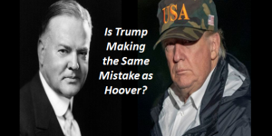 IS TRUMP MAKING THE SAME MISTAKES AS HOOVER?